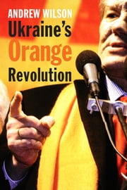 Ukraine's Orange Revolution ebook by Dr. Andrew Wilson