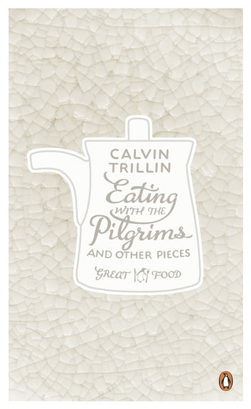 Eating with the Pilgrims and Other Pieces ebook by Calvin Trillin