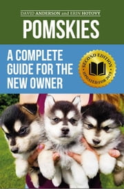 Pomskies: A Complete Guide for the New Owner - Training, Feeding, and Loving your New Pomsky Dog (Second Edition) ebook by David Anderson, Erin Hotovy