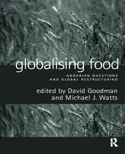 Globalising Food - Agrarian Questions and Global Restructuring ebook by David Goodman,Michael Watts