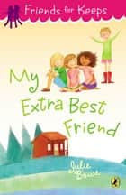 My Extra Best Friend ebook by Julie Bowe
