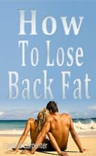 How to Lose Back Fat ebook by Cynthia Carpenter