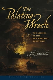 The Palatine Wreck - The Legend of the New England Ghost Ship ebook by Jill Farinelli