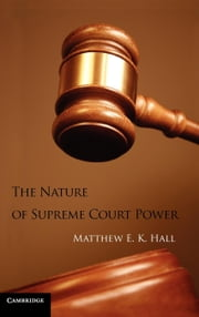 The Nature of Supreme Court Power ebook by Hall, Matthew Eric Kane