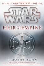 Heir to the Empire: Star Wars Legends - The 20th Anniversary Edition ebook by Timothy Zahn