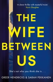 The Wife Between Us - A Gripping Psychological Thriller with a Shocking Twist You Won't See Coming ebook by Greer Hendricks, Sarah Pekkanen