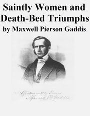 Saintly Women and Death-Bed Triumphs ebook by Maxwell Pierson Gaddis
