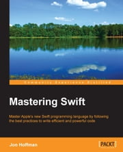 Mastering Swift ebook by Jon Hoffman