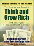 The Updated and Complete Think and Grow Rich - How to Get Everything You Want Out of Life! ebook by Napoleon Hill, James Breckenridge Jones, Dr. Robert C. Worstell