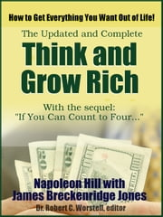 The Updated and Complete Think and Grow Rich - How to Get Everything You Want Out of Life! ebook by Napoleon Hill,James Breckenridge Jones,Dr. Robert C. Worstell