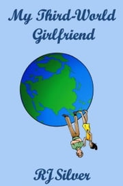 My Third-World Girlfriend ebook by RJ Silver