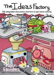 Ideas Factory - 100 discussion starters to get teens talking ebook by Martin Saunders