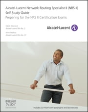 Alcatel-Lucent Network Routing Specialist II (NRS II) Self-Study Guide - Preparing for the NRS II Certification Exams ebook by Glenn Warnock, Amin Nathoo