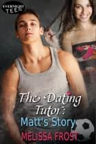 The Dating Tutor: Matt's Story ebook by Melissa Frost