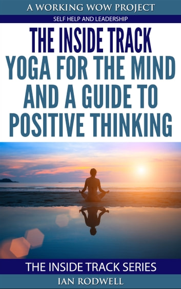 The Inside Track Yoga for the Mind and a Guide to Positive Thinking ebook by Ian Rodwell