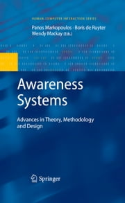 Awareness Systems - Advances in Theory, Methodology and Design ebook by Panos Markopoulos,Wendy Mackay