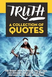 TRUTH: A Collection Of Quotes - From Abraham Lincoln, Aristotle, C.G. Jung, Carl Sagan, Ernest Hemingway, George Carlin, Isaac Newton, John Lennon, Lao Tzu, Gandhi, and many more! ebook by Sapiens Hub