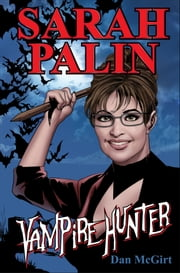 Sarah Palin: Vampire Hunter ebook by Dan McGirt