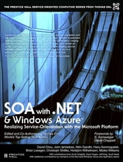 SOA with .NET and Windows Azure - Realizing Service-Orientation with the Microsoft Platform ebook by Thomas Erl,David Chou,John deVadoss,Nitin Gandhi,Hanu Kommalapati,Brian Loesgen,Christoph Schittko,Herbjörn Wilhelmsen,Mickey Williams,Scott Golightly,Darryl Hogan,Jeff King,Scott Seely