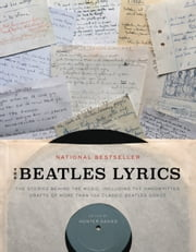 The Beatles Lyrics - The Stories Behind the Music, Including the Handwritten Drafts of More Than 100 Classic Beatles Songs ebook by Hunter Davies