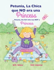 Petunia, La Chica que NO era una Princesa / Petunia, the Girl who was NOT a Princess ebook by M.R. Nelson,Holly Liminton