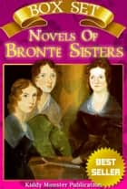 Complete Novels of Bronte Sisters - Box Set - With 200+ Illustrations, Summary and Free Audio Book Link ebook by Bronte Sisters
