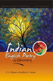 Indian English Poetry - A Discovery ebook by C. L. Khatri, Sudhir K. Arora