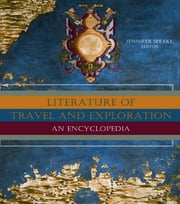 Literature of Travel and Exploration - An Encyclopedia ebook by Jennifer Speake