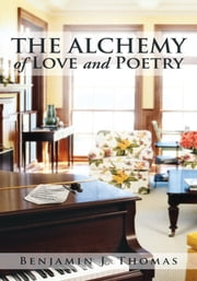 THE ALCHEMY of LOVE and POETRY ebook by Benjamin J. Thomas
