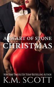 A Heart of Stone Christmas - Heart of Stone Series #5 ebook by K.M. Scott