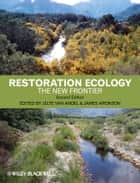 Restoration Ecology - The New Frontier ebook by Jelte van Andel, James Aronson