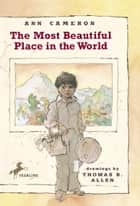 The Most Beautiful Place in the World ebook by Ann Cameron