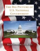 The Big Picture of U.S. National Government ebook by Rick Swanson