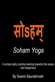 Soham Yoga: A Simple Daily Practice Leading Towards The Peace And Happiness ebook by Swami Saurabhnath