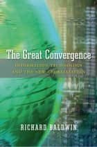The Great Convergence eBook by Richard Baldwin
