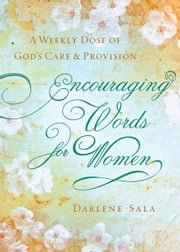 Encouraging Words for Women - A Weekly Dose of God's Care and Provision ebook by Darlene Sala