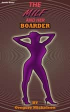 The MILF and Her Boarder ebook by Gregory Michelson
