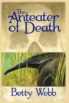 The Anteater Of Death : A Gunn Zoo Mystery ebook by Betty Webb