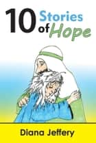 Ten Stories of Hope ebook by Diana Jeffery