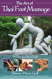 The Art of Thai Foot Massage - A Step-by-Step Guide ebook by Simon Piers Gall