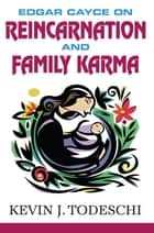 Edgar Cayce on Reincarnation and Family Karma ebook by Kevin J Todeschi