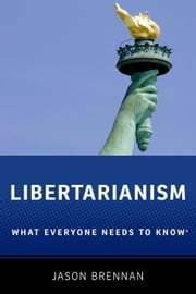 Libertarianism - What Everyone Needs to Know? ebook by Jason Brennan