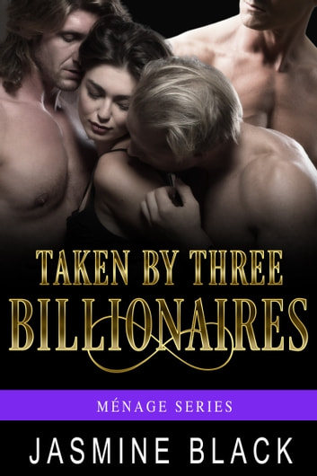 Taken by Three Billionaires ebook by Jasmine Black