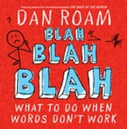 Blah Blah Blah - What To Do When Words Don't Work ebook by Dan Roam