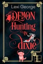 Demon Hunting in Dixie ebook by Lexi George