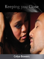 Keeping You Close ebook by Celya Bowers