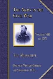 The Army in the Civil War: The Mississippi, Volume 8 of 16 ebook by Green, Francis Vinton