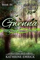 Lloyd Sisters Trilogy - Gwenna - Celtic Fae Legend, #3 ebook by Kathrine Emrick
