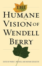 THE+HUMANE+VISION+OF+WENDELL+BERRY