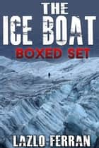 The Ice Boat: Boxed Set ebook by Lazlo Ferran